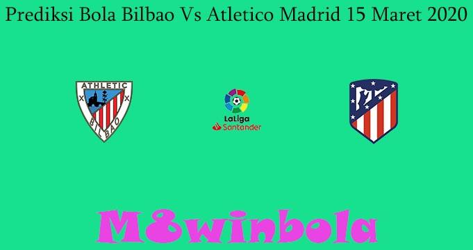 Prediksi Bola Bilbao Vs Atletico Madrid 15 Maret 2020